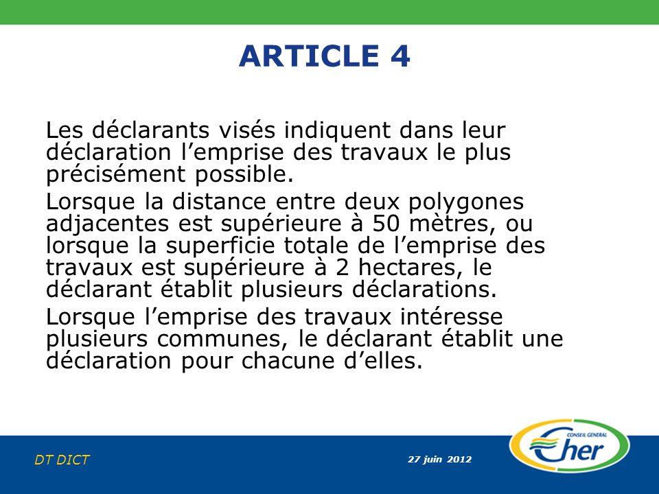 ARTICLE 4 Les déclarants visés indiquent dans leur déclaration l'emprise des travaux le plus précisément possible.