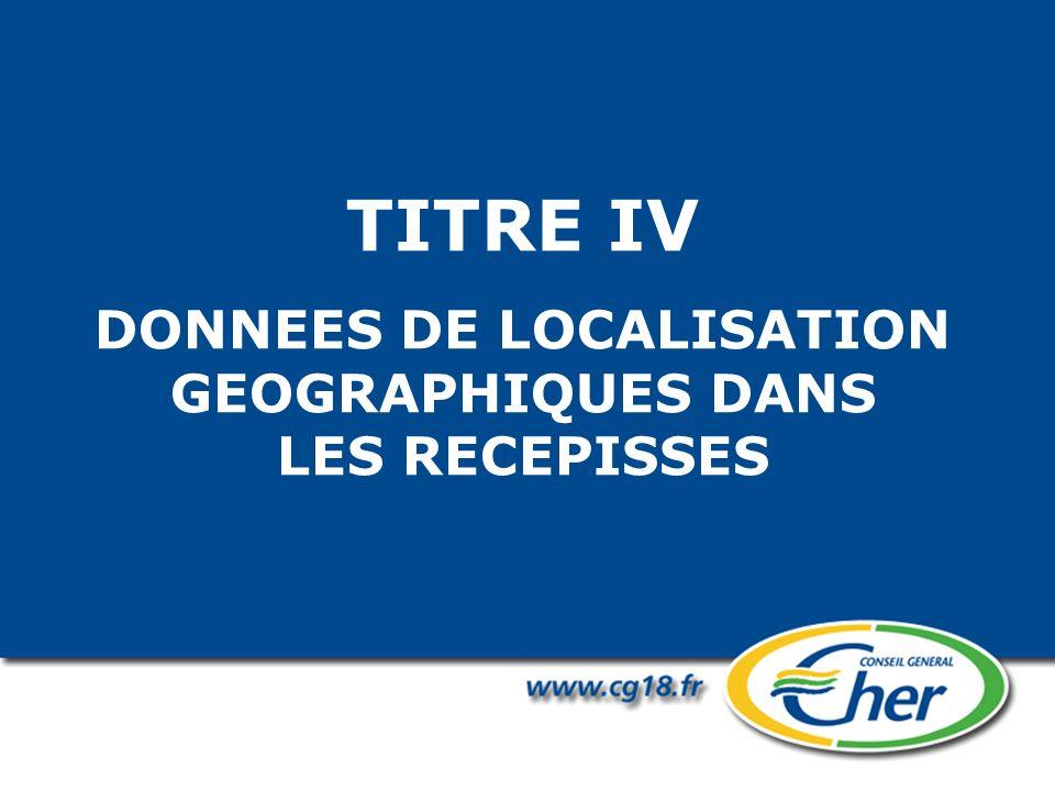 TITRE IV DONNEES DE LOCALISATION GEOGRAPHIQUES DANS LES RECEPISSES