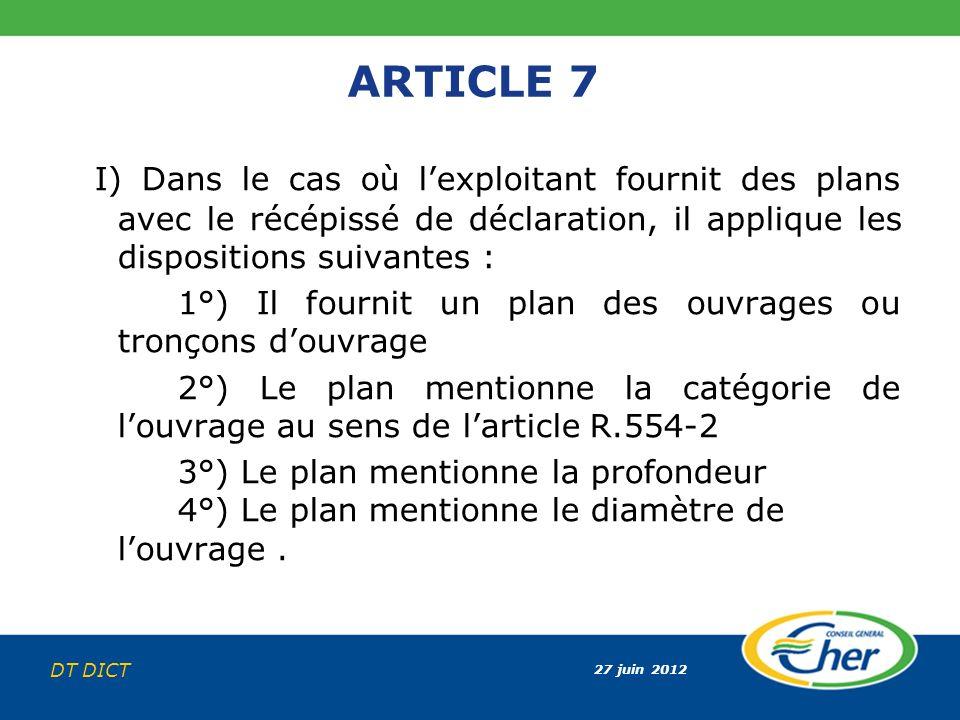 ARTICLE 7 I) Dans le cas où l'exploitant fournit des plans avec le récépissé de déclaration, il applique les dispositions suivantes :