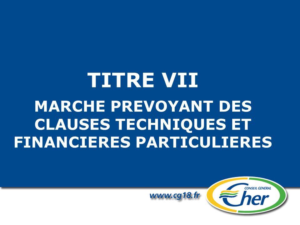 TITRE VII MARCHE PREVOYANT DES CLAUSES TECHNIQUES ET FINANCIERES PARTICULIERES