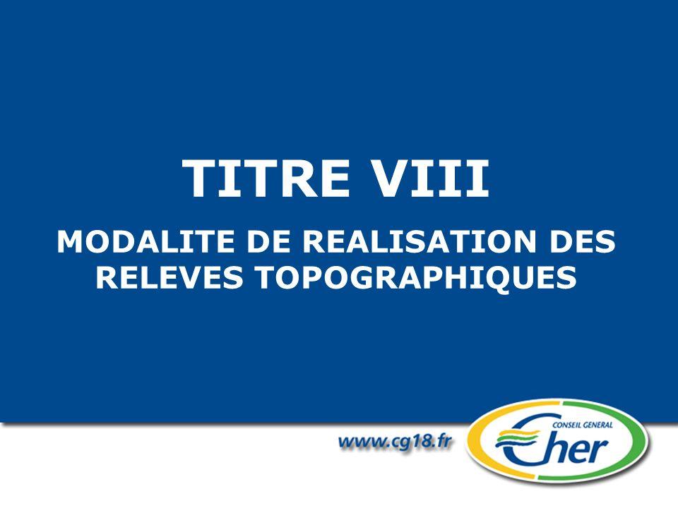 TITRE VIII MODALITE DE REALISATION DES RELEVES TOPOGRAPHIQUES