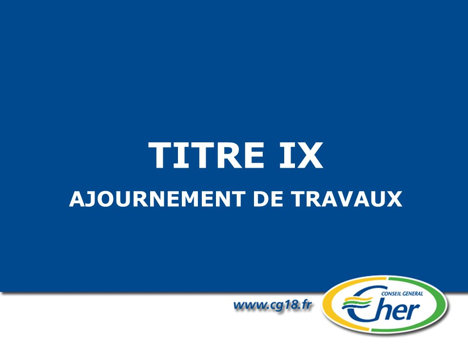 TITRE IX AJOURNEMENT DE TRAVAUX