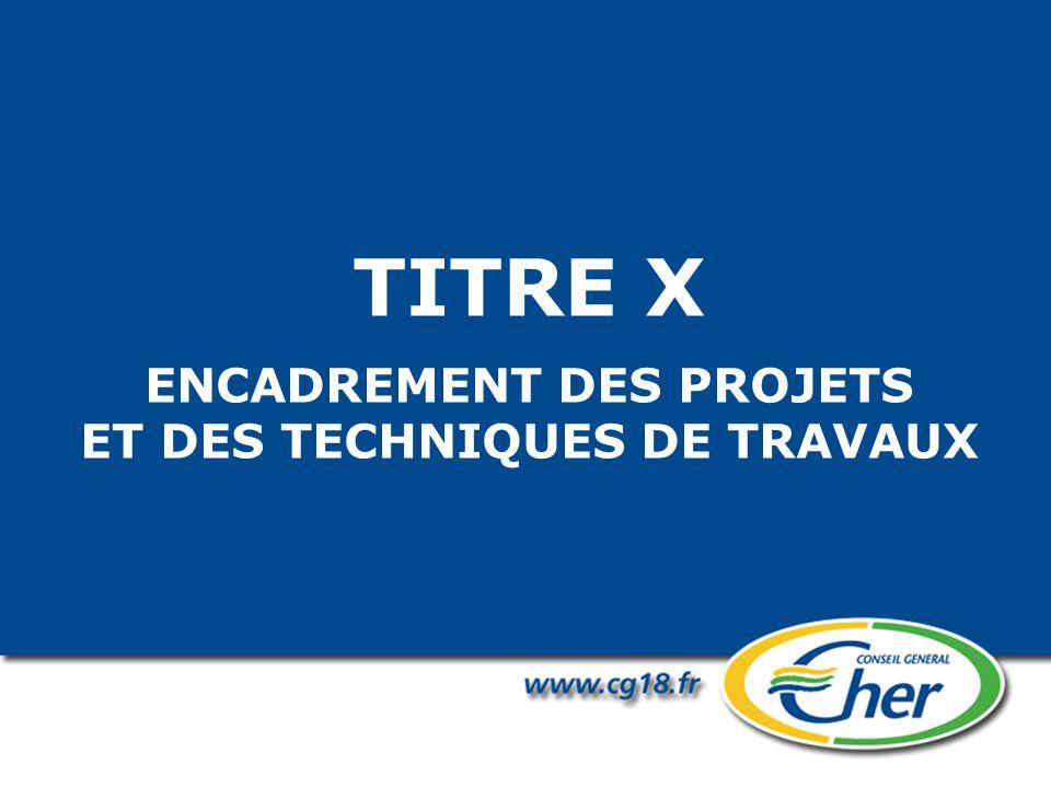 TITRE X ENCADREMENT DES PROJETS ET DES TECHNIQUES DE TRAVAUX