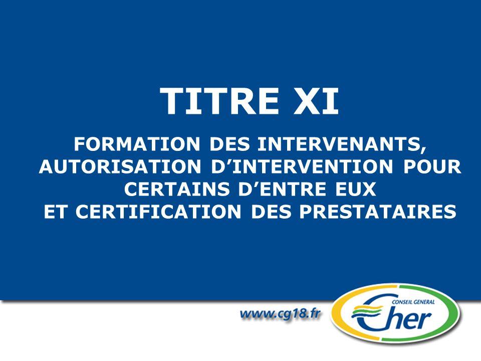 TITRE XI FORMATION DES INTERVENANTS, AUTORISATION D'INTERVENTION POUR CERTAINS D'ENTRE EUX ET CERTIFICATION DES PRESTATAIRES