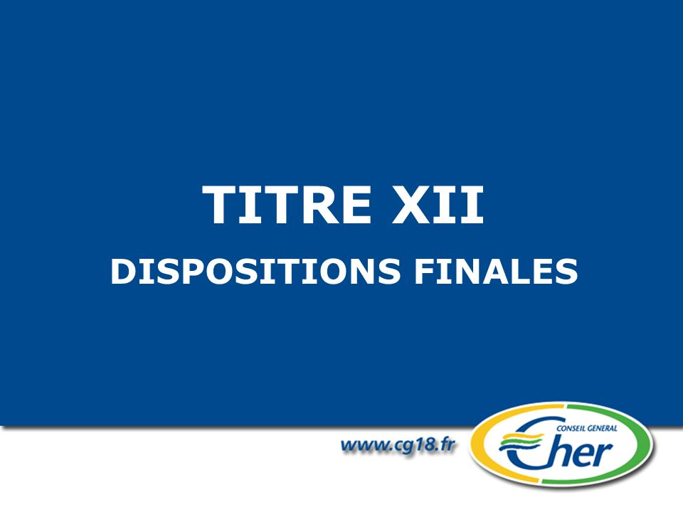 TITRE XII DISPOSITIONS FINALES