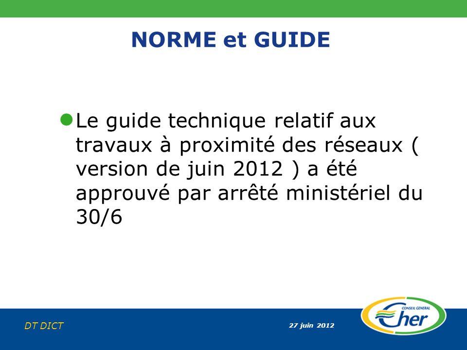 NORME et GUIDE Le guide technique relatif aux travaux à proximité des réseaux ( version de juin 2012 ) a été approuvé par arrêté ministériel du 30/6.