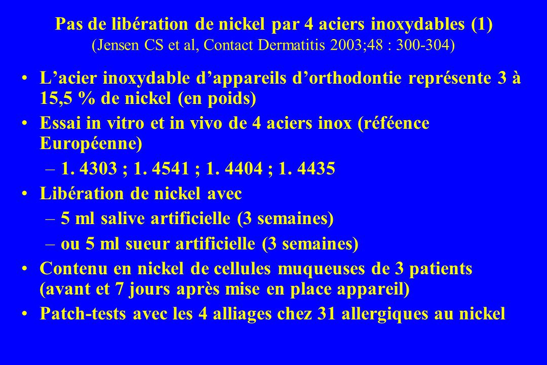 Pas de libération de nickel par 4 aciers inoxydables (1) (Jensen CS et al, Contact Dermatitis 2003;48 : 300-304)