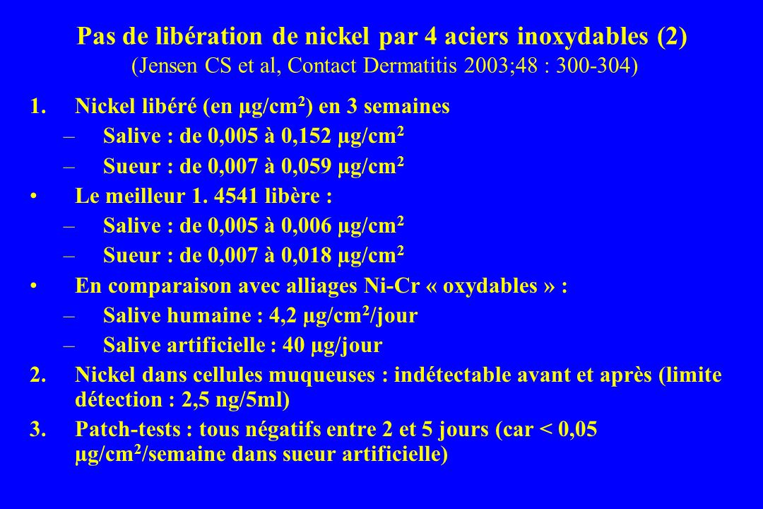 Pas de libération de nickel par 4 aciers inoxydables (2) (Jensen CS et al, Contact Dermatitis 2003;48 : 300-304)