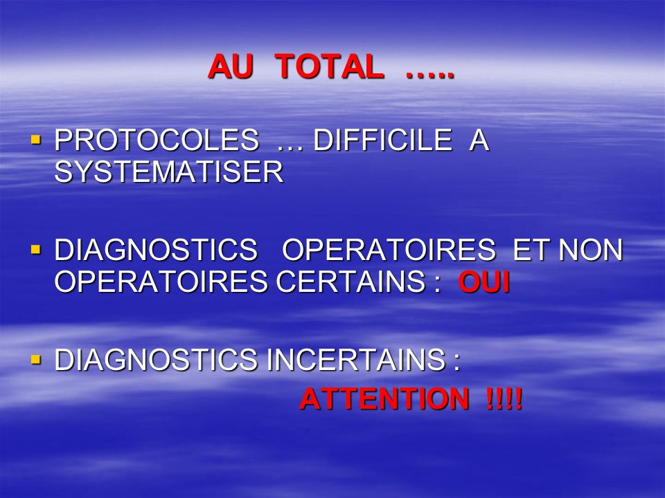 AU TOTAL ….. PROTOCOLES … DIFFICILE A SYSTEMATISER