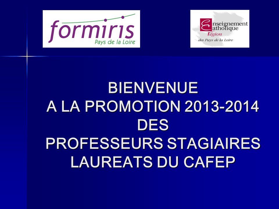 BIENVENUE A LA PROMOTION 2013-2014 DES PROFESSEURS STAGIAIRES LAUREATS DU CAFEP