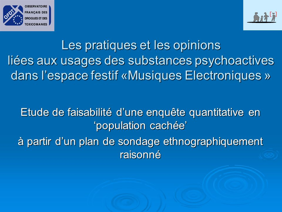 Les pratiques et les opinions liées aux usages des substances psychoactives dans l'espace festif «Musiques Electroniques »