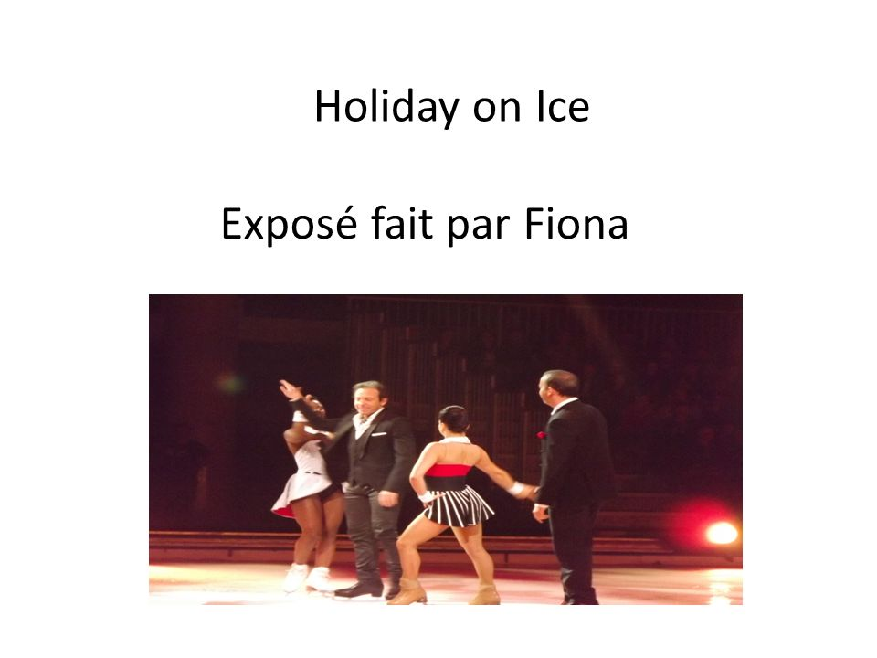 Holiday on Ice Exposé fait par Fiona