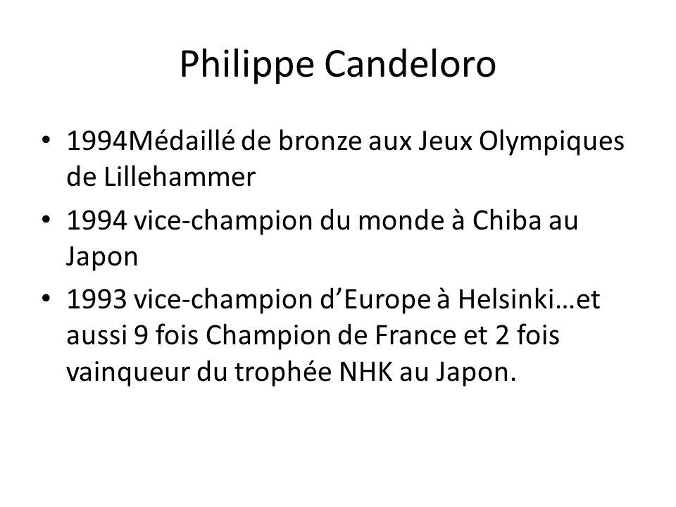 Philippe Candeloro 1994Médaillé de bronze aux Jeux Olympiques de Lillehammer. 1994 vice-champion du monde à Chiba au Japon.