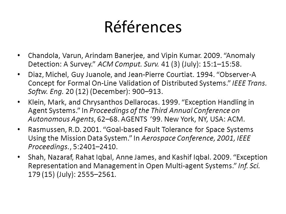 Références Chandola, Varun, Arindam Banerjee, and Vipin Kumar. 2009. Anomaly Detection: A Survey. ACM Comput. Surv. 41 (3) (July): 15:1–15:58.