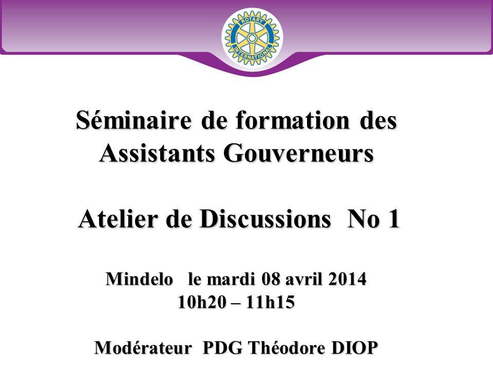 Séminaire de formation des Assistants Gouverneurs Atelier de Discussions No 1 Mindelo le mardi 08 avril 2014 10h20 – 11h15 Modérateur PDG Théodore DIOP