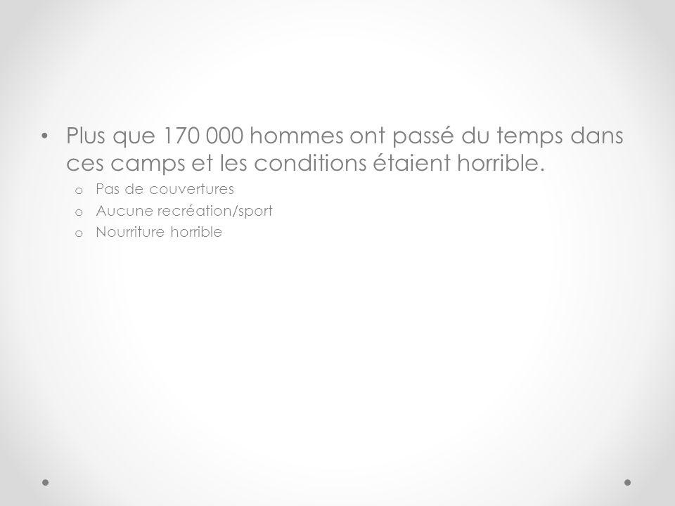 Plus que 170 000 hommes ont passé du temps dans ces camps et les conditions étaient horrible.