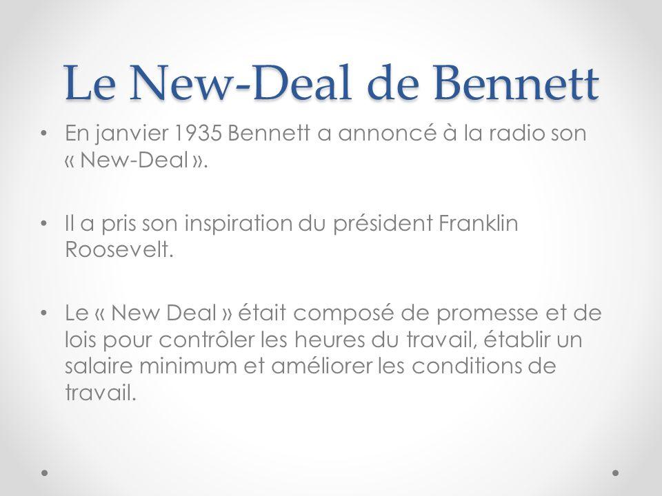 Le New-Deal de Bennett En janvier 1935 Bennett a annoncé à la radio son « New-Deal ». Il a pris son inspiration du président Franklin Roosevelt.
