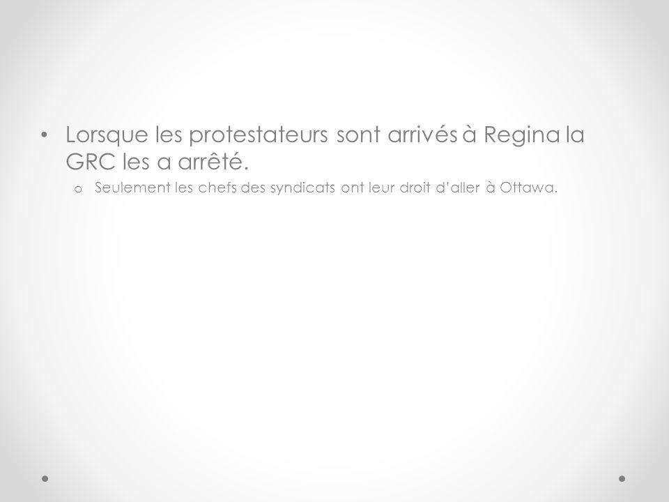 Lorsque les protestateurs sont arrivés à Regina la GRC les a arrêté.