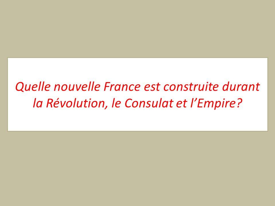 Quelle nouvelle France est construite durant la Révolution, le Consulat et l'Empire
