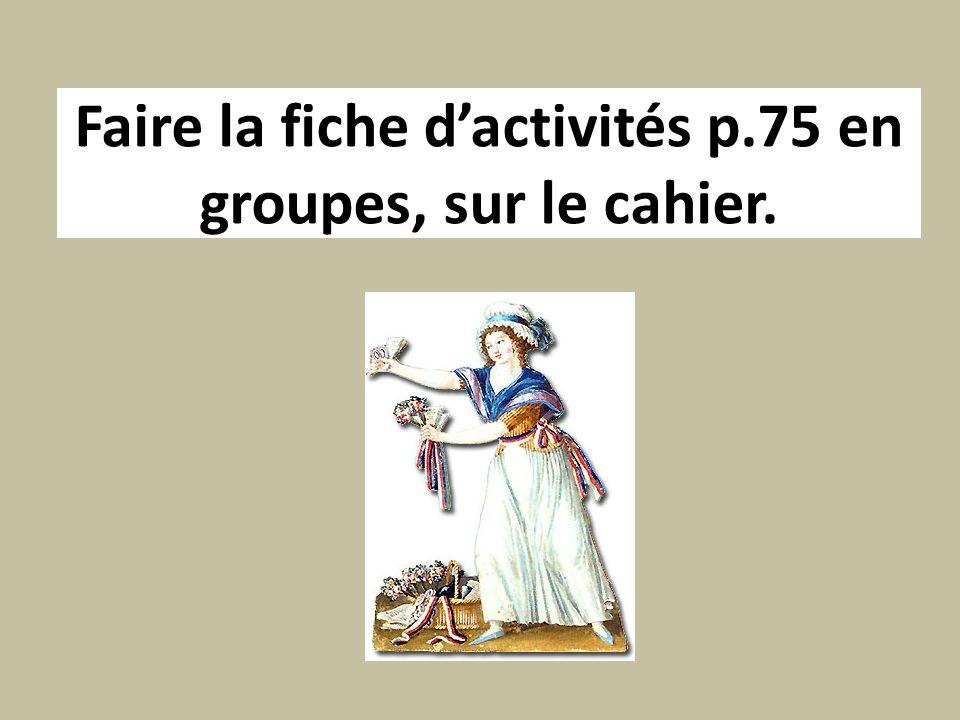 Faire la fiche d'activités p.75 en groupes, sur le cahier.