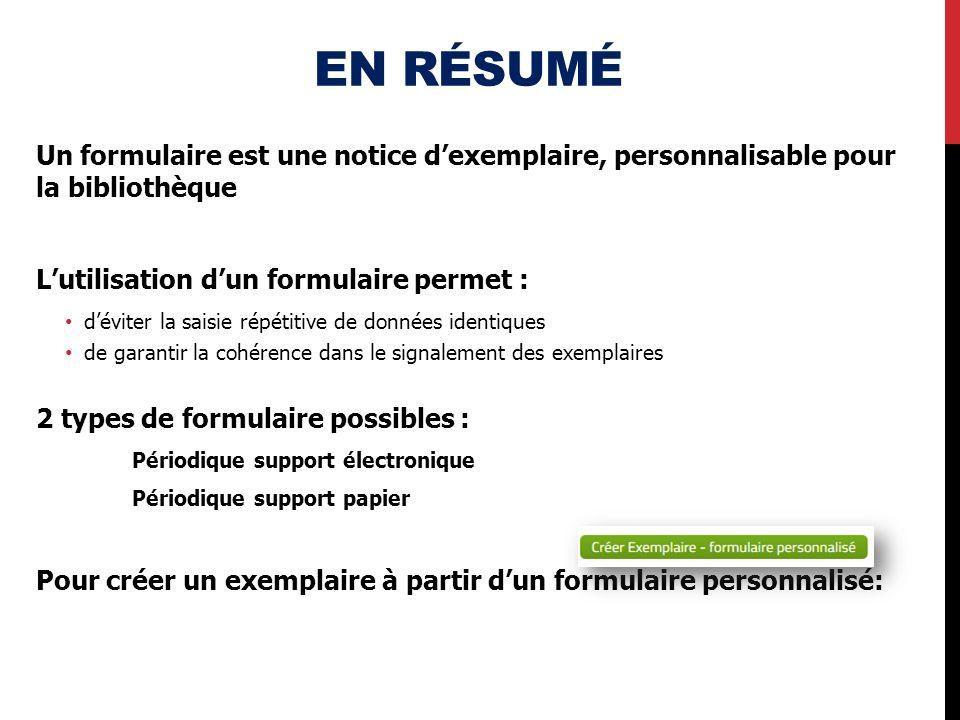 En résumé Un formulaire est une notice d'exemplaire, personnalisable pour la bibliothèque. L'utilisation d'un formulaire permet :