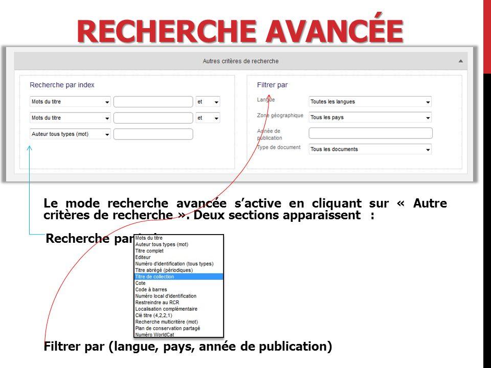 Recherche avancée Le mode recherche avancée s'active en cliquant sur « Autre critères de recherche ». Deux sections apparaissent :