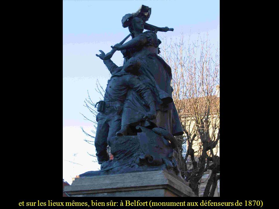 et sur les lieux mêmes, bien sûr: à Belfort (monument aux défenseurs de 1870)
