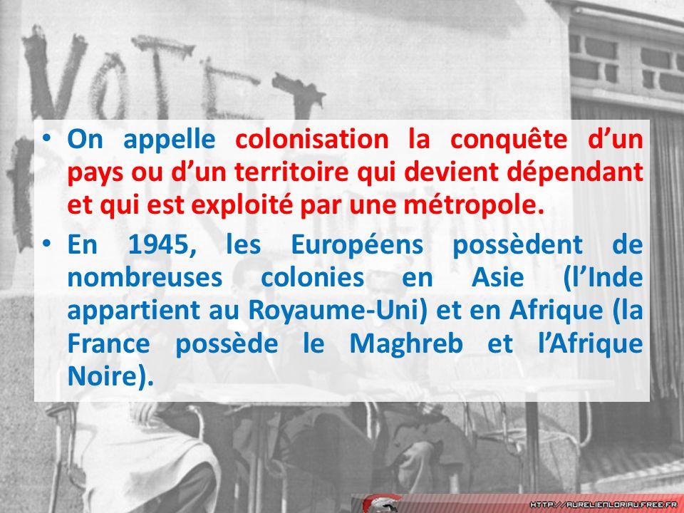 On appelle colonisation la conquête d'un pays ou d'un territoire qui devient dépendant et qui est exploité par une métropole.