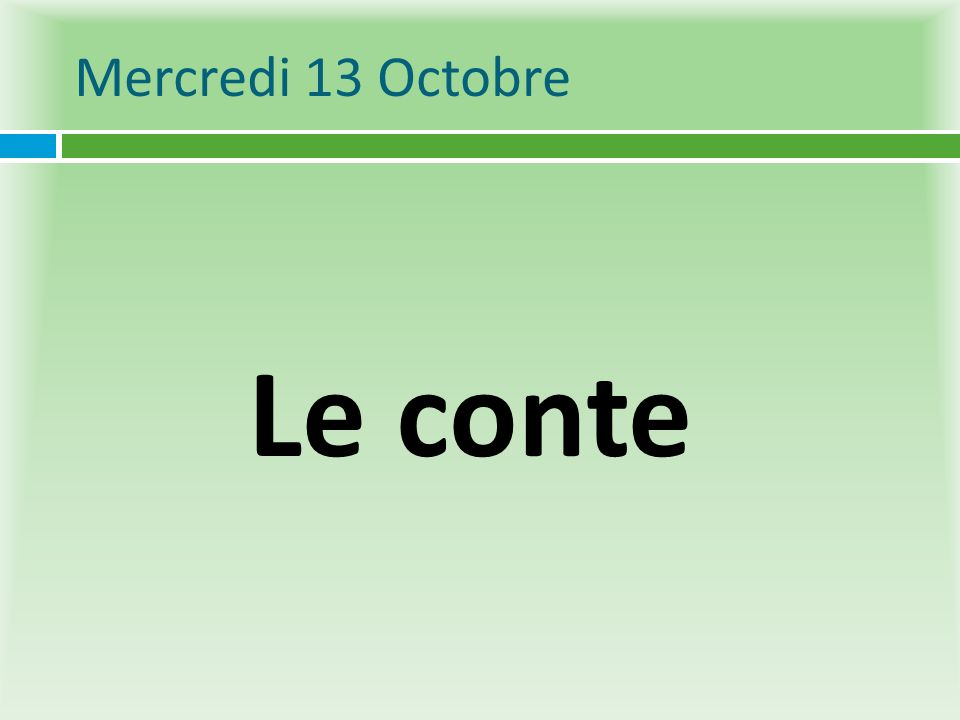 Mercredi 13 Octobre Le conte