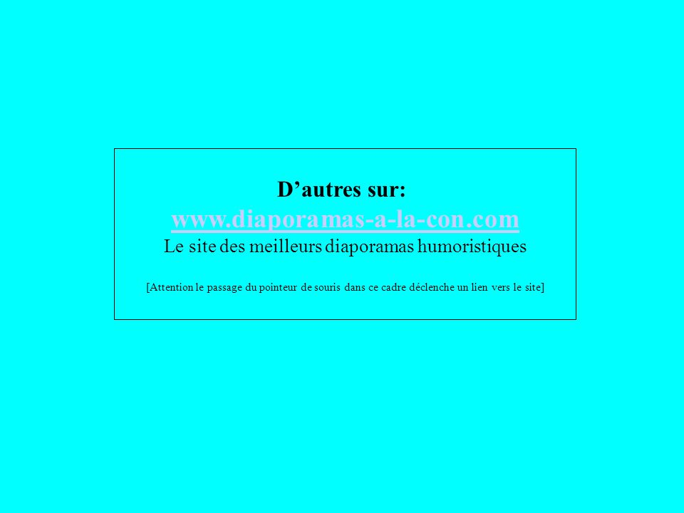 D'autres sur: www.diaporamas-a-la-con.com