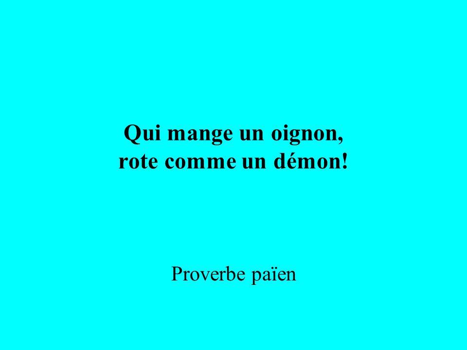 Qui mange un oignon, rote comme un démon!