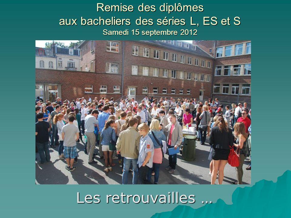 Remise des diplômes aux bacheliers des séries L, ES et S Samedi 15 septembre 2012