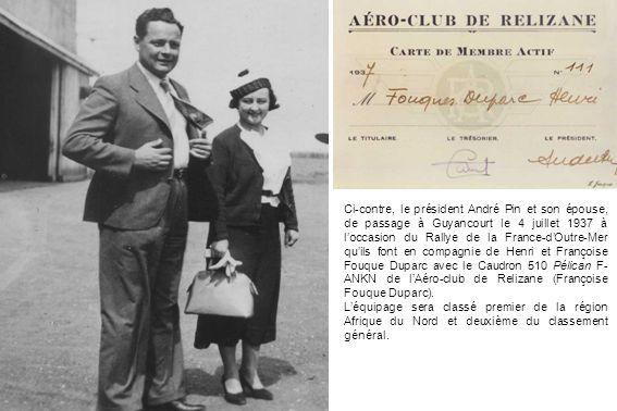 Ci-contre, le président André Pin et son épouse, de passage à Guyancourt le 4 juillet 1937 à l'occasion du Rallye de la France-d'Outre-Mer qu'ils font en compagnie de Henri et Françoise Fouque Duparc avec le Caudron 510 Pélican F-ANKN de l'Aéro-club de Relizane (Françoise Fouque Duparc).