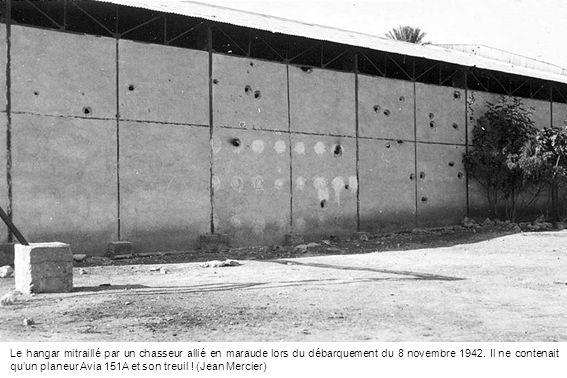 Le hangar mitraillé par un chasseur allié en maraude lors du débarquement du 8 novembre 1942.