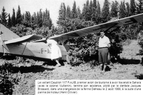Le vaillant Caudron 117 F-AJIB, premier avion de tourisme à avoir traversé le Sahara (avec le colonel Vuillemin), termine son existence, piloté par le dentiste Jacques Brossard, dans une orangeraie de la ferme Delneau le 2 août 1956, à la suite d'une panne de moteur (Henri Ollivier)