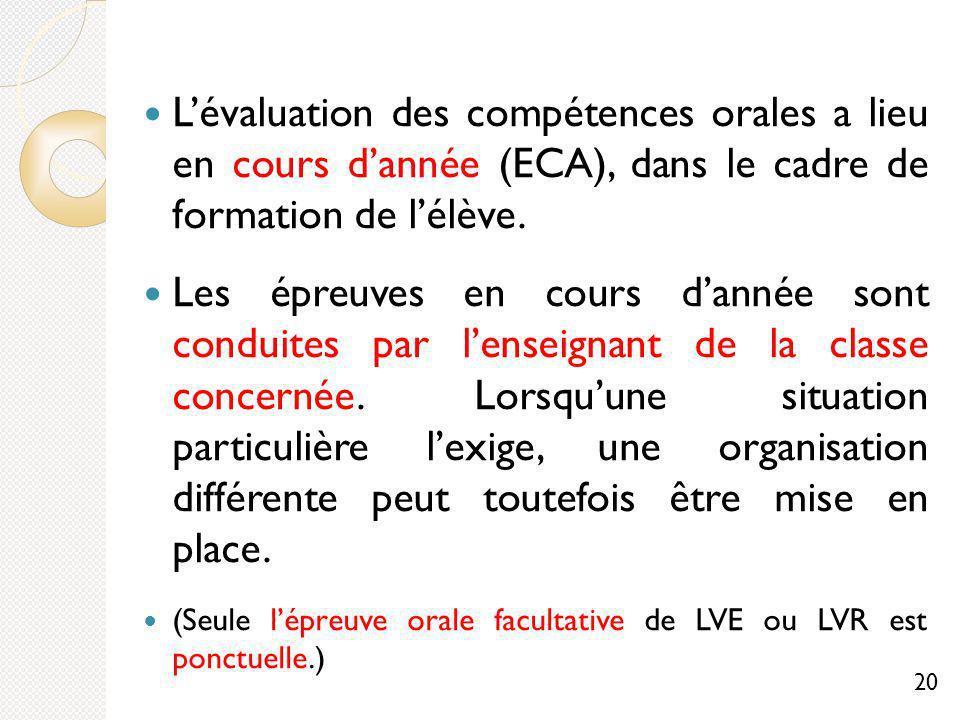 L'évaluation des compétences orales a lieu en cours d'année (ECA), dans le cadre de formation de l'élève.