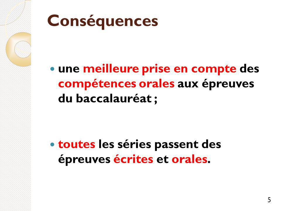 Conséquences une meilleure prise en compte des compétences orales aux épreuves du baccalauréat ;