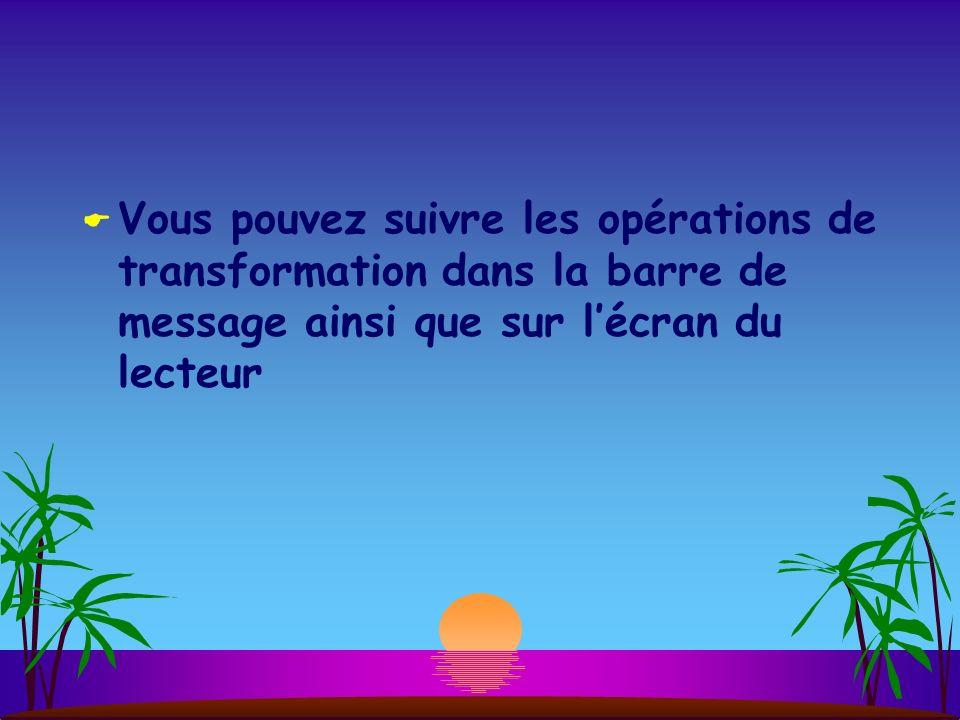 Vous pouvez suivre les opérations de transformation dans la barre de message ainsi que sur l'écran du lecteur