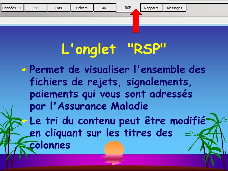 L onglet RSP Permet de visualiser l ensemble des fichiers de rejets, signalements, paiements qui vous sont adressés par l Assurance Maladie.