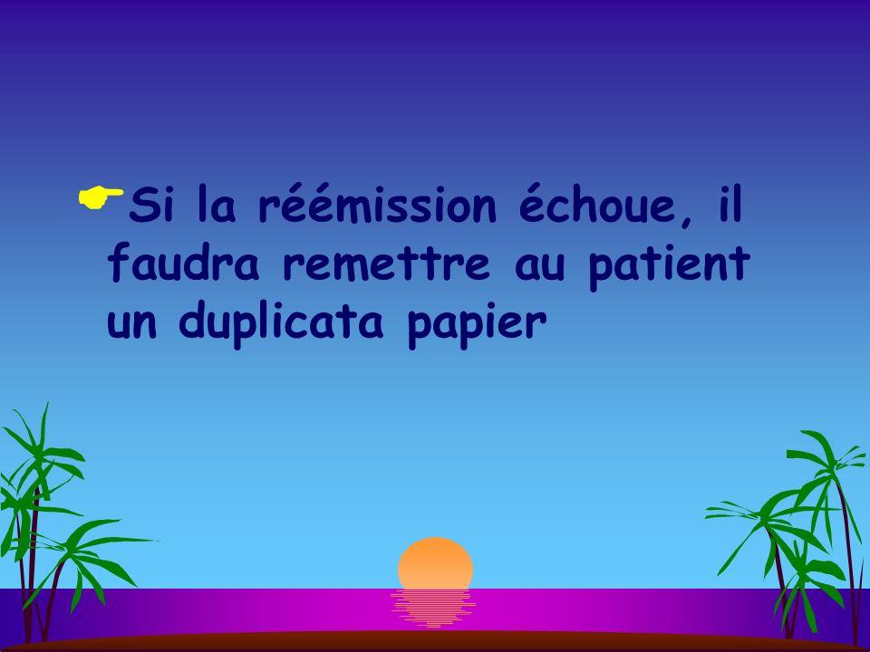 Si la réémission échoue, il faudra remettre au patient un duplicata papier
