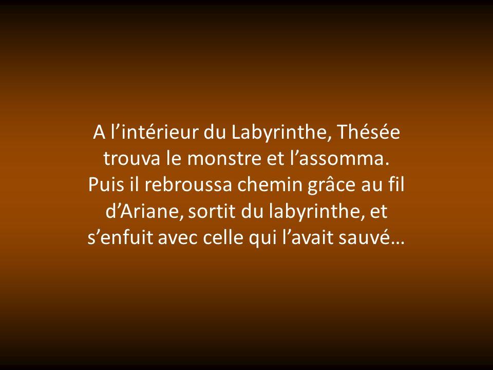 A l'intérieur du Labyrinthe, Thésée trouva le monstre et l'assomma