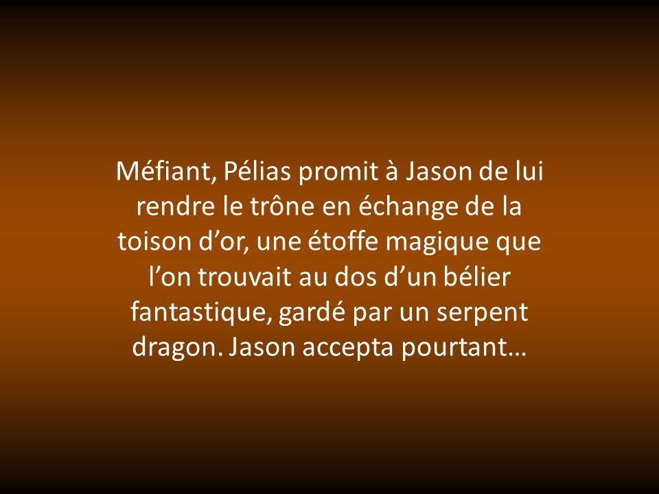 Méfiant, Pélias promit à Jason de lui rendre le trône en échange de la toison d'or, une étoffe magique que l'on trouvait au dos d'un bélier fantastique, gardé par un serpent dragon.