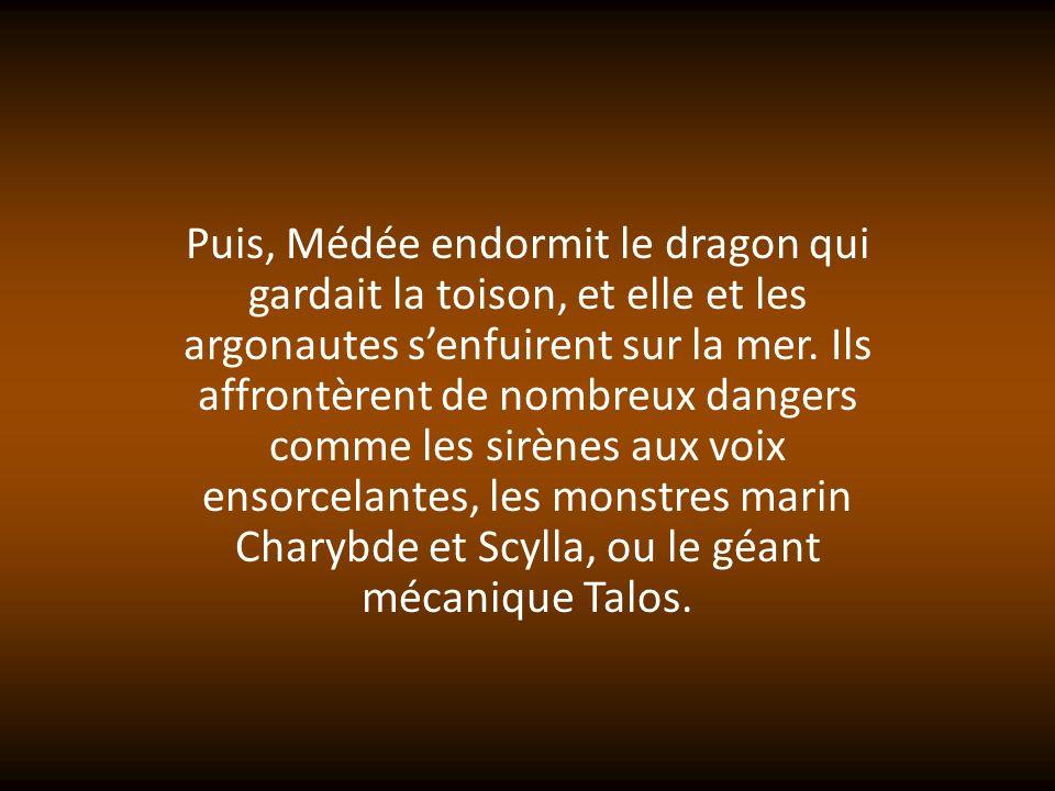 Puis, Médée endormit le dragon qui gardait la toison, et elle et les argonautes s'enfuirent sur la mer.