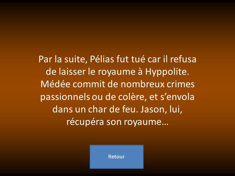 Par la suite, Pélias fut tué car il refusa de laisser le royaume à Hyppolite. Médée commit de nombreux crimes passionnels ou de colère, et s'envola dans un char de feu. Jason, lui, récupéra son royaume…
