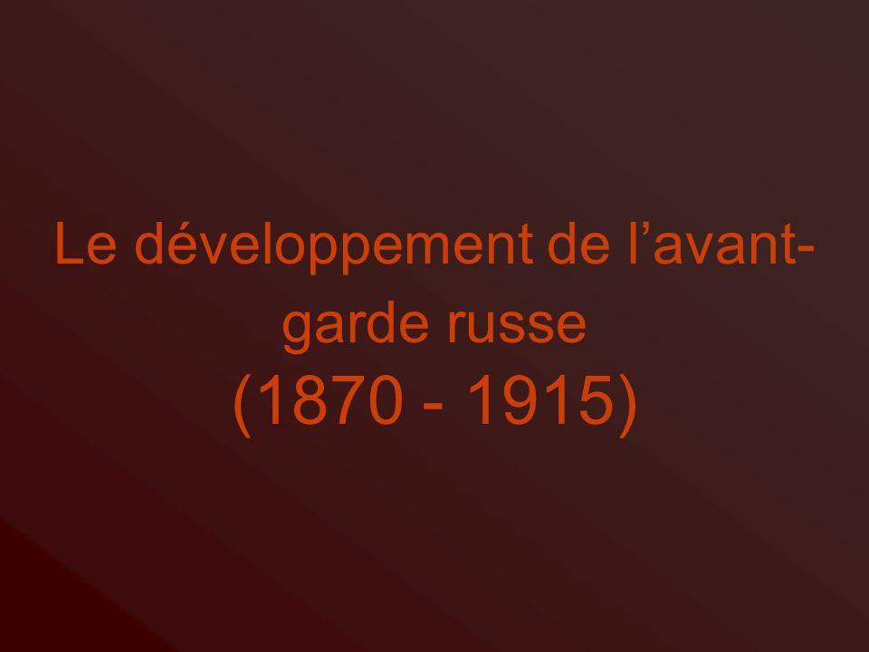 Le développement de l'avant-garde russe (1870 - 1915)