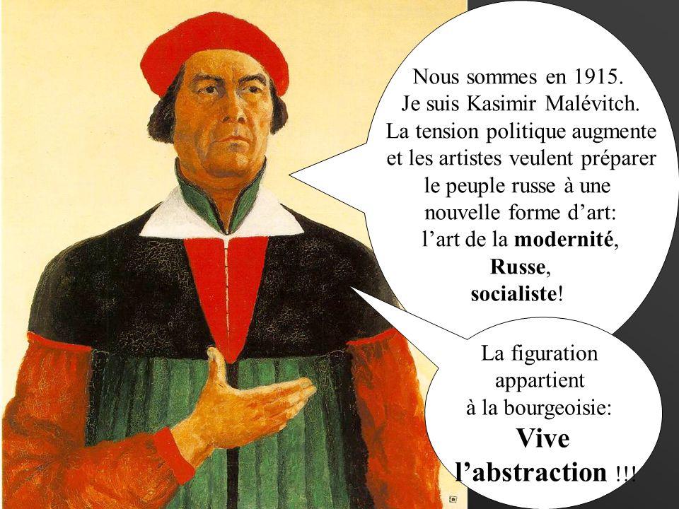 Vive Nous sommes en 1915. Je suis Kasimir Malévitch.