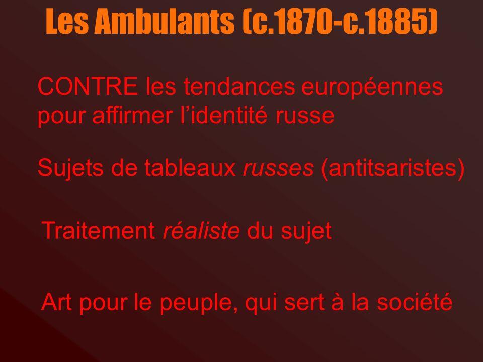 Les Ambulants (c.1870-c.1885) CONTRE les tendances européennes pour affirmer l'identité russe. Sujets de tableaux russes (antitsaristes)