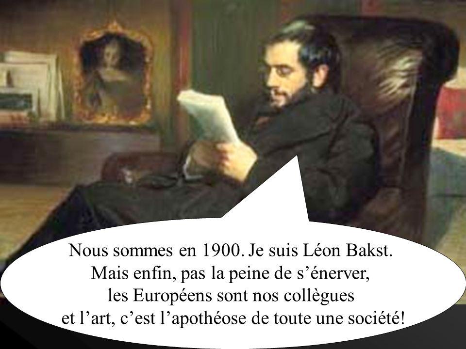 Nous sommes en 1900. Je suis Léon Bakst.