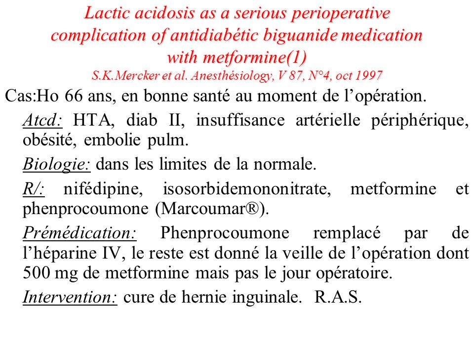 Lactic acidosis as a serious perioperative complication of antidiabétic biguanide medication with metformine(1) S.K.Mercker et al. Anesthésiology, V 87, N°4, oct 1997