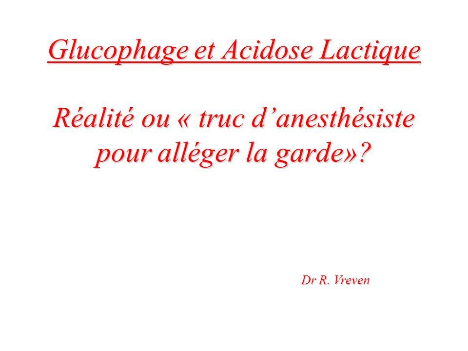 Glucophage et Acidose Lactique Réalité ou « truc d'anesthésiste pour alléger la garde»